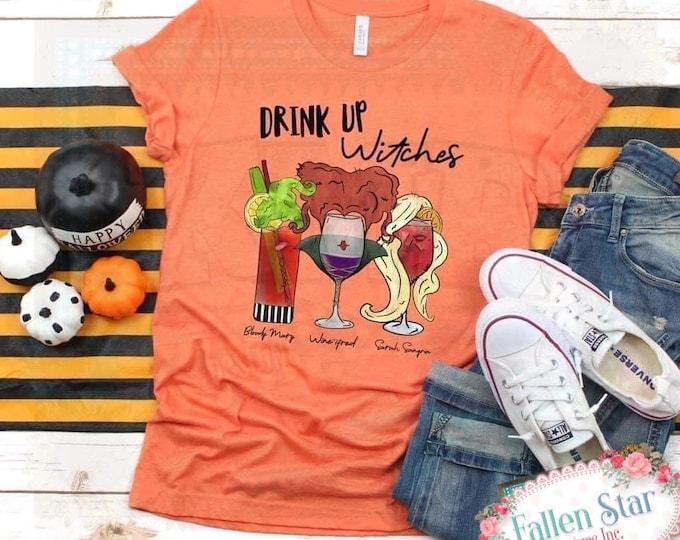 Drink Up Witches , Halloween Shirt, Pumpkin Tee Shirt, Ladies Halloween Tee, Women's Halloween Shirt, Sanderson Sisters, Drinking Shirt