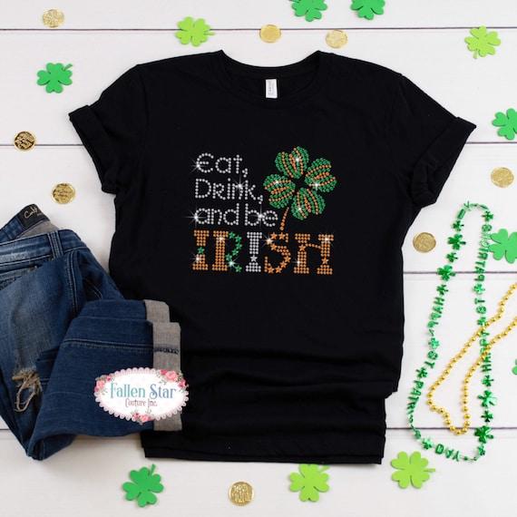 St. Patrick's Day Shirt , Eat Drink Be Irish  , Womans  St. Patrick's Day Shirt , Rhinestone Bling St. Patrick's Day Shirt