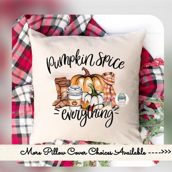 Fall Pillow Cover , Pumpkin Pillow Cover , Fall Decor ,Autumn Decor , Farmhouse Decor , Farmhouse Pillow, Pumpkin Spice Everything