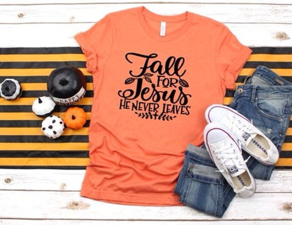 Fall For Jesus, He Never Leaves, Fall Shirt, Fall Tee Shirt, Autumn Tee Shirt, Ladies Fall Shirt