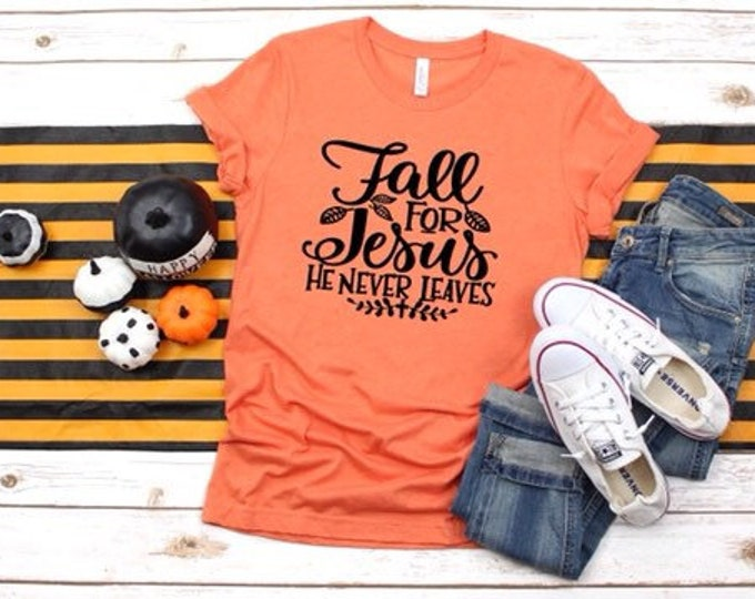 Fall For Jesus, He Never Leaves, Fall Shirt, Fall Tee Shirt, Autumn Tee Shirt, Ladies Fall Shirt