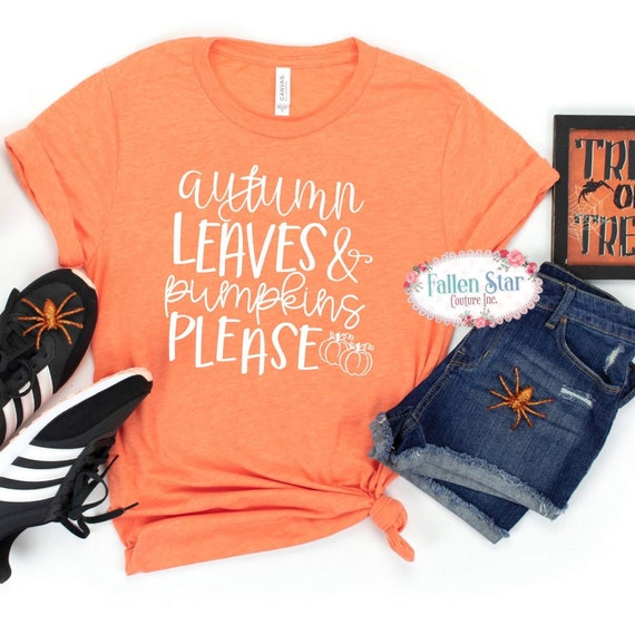 Autumn Leaves and Pumpkins Please Shirt - Fall Shirt - Autumn Shirt - Pumpkin Spice Shirt - Fall Women's Shirt - Fall Graphic Tee