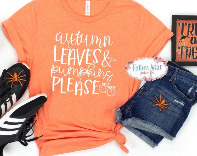 Autumn Leaves and Pumpkins Please Shirt - Fall Shirt - Autumn Shirt - Pumpkin Spice Shirt - Fall Women's Shirt - Fall Graphic Tee