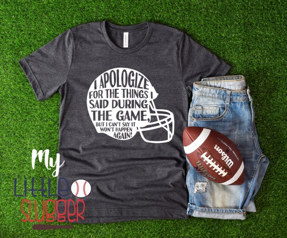 I apologize for the things I said during the football game, football mom hoodie, football tank, football mom sweatshirt, funny mom tea