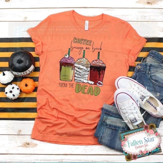Halloween Shirt, Orange Tee, Coffee Lover shirt, Coffee Brings me Back From THe Dead , Trick or Treat Shirt, Mom Coffee Shirt, Fall Shirt