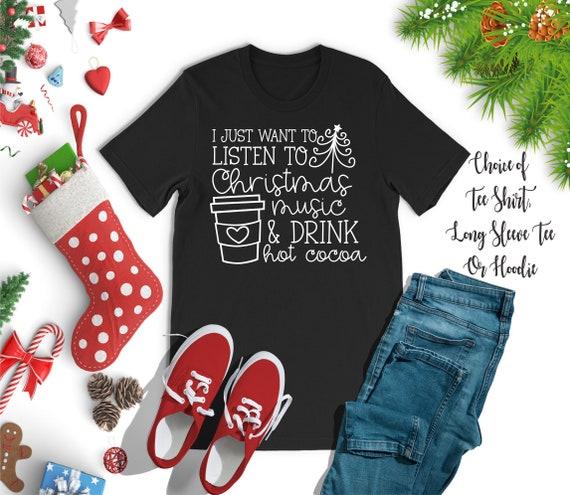 Womans Christmas Shirt, Christmas Music Shirt , Christmas Shirts, Funny Christmas Shirt , Listen To Christmas Music and Drink Hot Cocoa