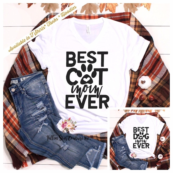 Best Dog Mom Ever, Dog Lover Shirt , Cat Lover Shirt,  Pet Owner Gift , Dog Mom Gifts, Fur Baby Gifts, Best Cat Mom