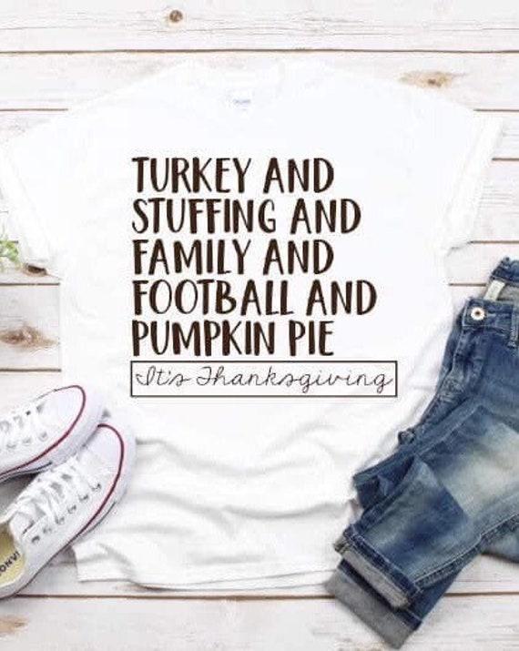It's Thanksgiving Shirt, Thanksgiving day shirt, ladies Thanksgiving shirt, turkey and stuffing shirt, ladies Thanksgiving day T-shirt