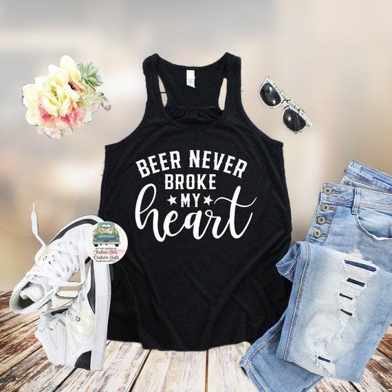 Beer Never broke My Heart, Beer Shirt, Beer T Shirt , Ladies Tank. Beer Saying Shirt , Country Girl Shirt