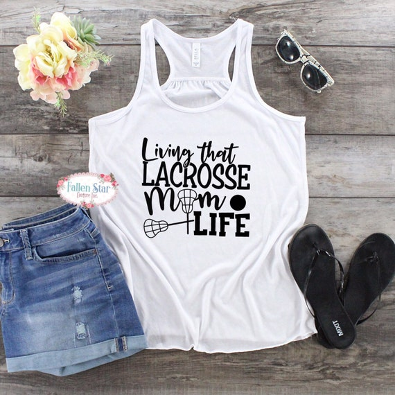 Lacrosse Mom Tank , Lax Tee, Lacrosse Mom Shirt  , LAX Mom Shirts, Lacrosse T Shirt, Lacrosse Tank Tops, living that lacrosse mom life