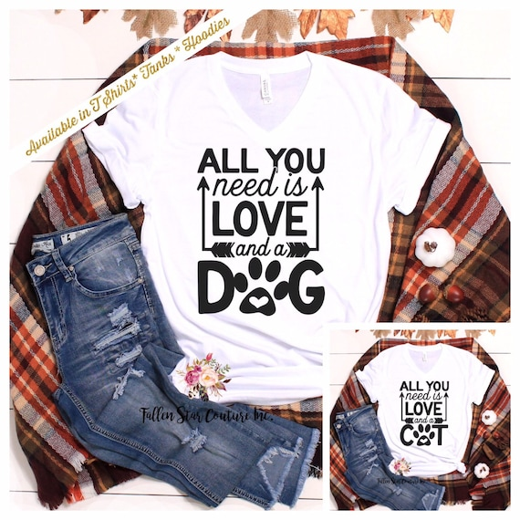 All You Need Is Love and a Dog , Dog Lover Shirt , Cat Lover Shirt,  Pet Owner Gift , Dog Mom Gifts, Fur Baby Gifts, Best Cat Mom