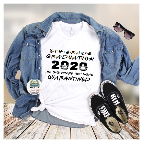 8th Grade Graduation Shirt , Class of 2020, Quarantined , Stay Home, Stay at Home, the where they