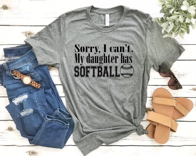 Sorry i cant my daughter has softball, Softball mom shirt, Softball mom tank top , gifts for softball mom , softball T-shirt,