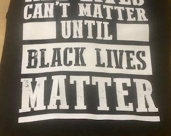 All Lives Can't Matter until Black Lives Matter Adult,Free Shipping ,Nubian Sensations