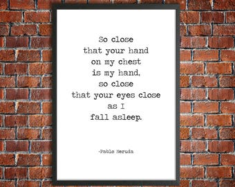Pablo Neruda Poem Quote Download 'So Close' Instant Printable Poetry Sonnet XVII Love Poetry Romantic Gift Love Poster Minimalist Typed Art