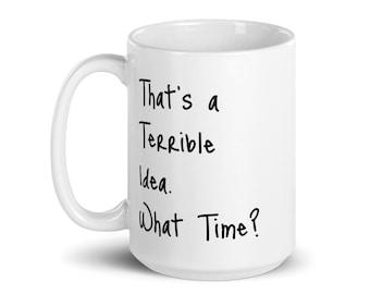 Terrible Idea Mug