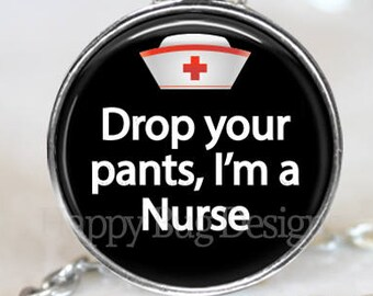 Drop Your Pants I'm A Nurse Changeable Magnetic Pendant with Organza Bag
