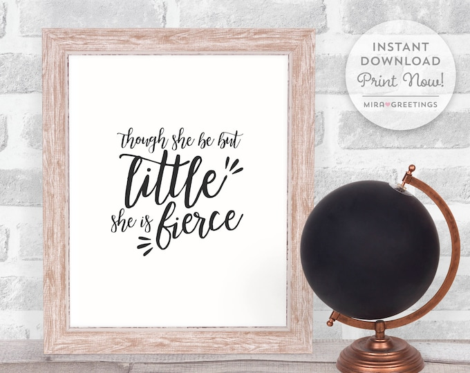 Though she be but little she is fierce quote, Shakespeare quote, little and fierce art - instant download printable file