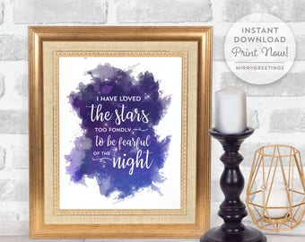 I have loved the stars too fondly to be fearful of the night -  instant download printable file