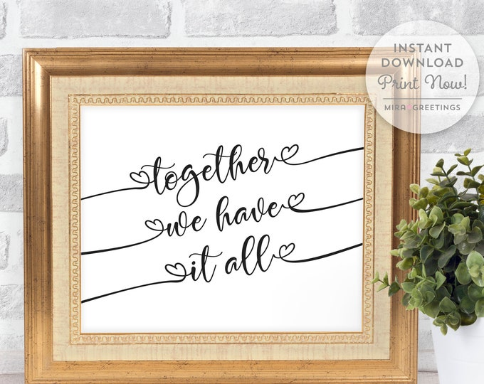 Together we have it all - family quote - Digital Printable File