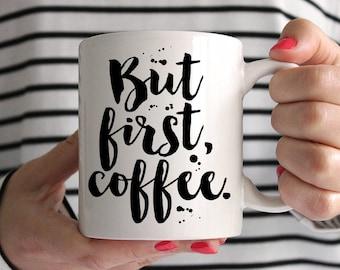 But First, Coffee - Mug