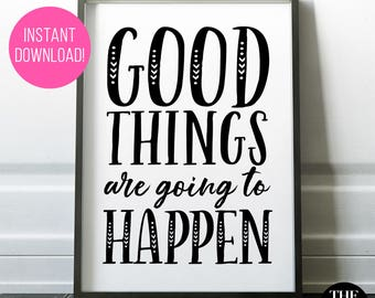 "Printable ""Good Things Are Going To Happen"" - INSTANT DOWNLOAD! Range of Sizes."