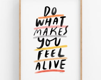 Do What Makes You Feel Alive • PRINTABLE • INSTANT Download •  Wall Art • Do what you love • Quotes • Many Sizes Available.