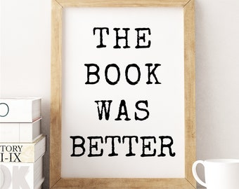 The Book Was Better (Black & White) Literary Quote. Reading Quote. Book quote.