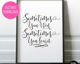 "Printable ""Sometimes You Win, Sometimes You Learn"" - INSTANT DOWNLOAD! Available in A Range of Sizes."
