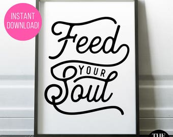 "Printable ""Feed Your Soul"" - INSTANT DOWNLOAD! Available in A Range of Sizes."