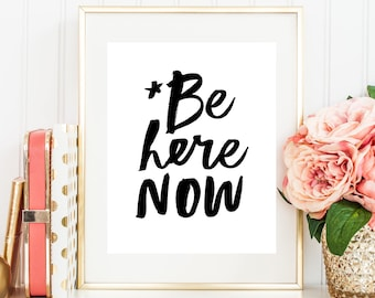 "Instant Printable ""Be Here Now"" (Black & White) Digital Download, Printable Quote, Printable Wall Art, 8 x 10, 11 x 14, 16 x 20,"