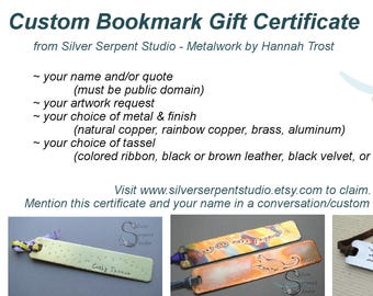 GIFT CERTIFICATE for a CUSTOM Bookmark! Copper, brass, aluminum, stamped, quote, name, art, rainbow patina, your choice!