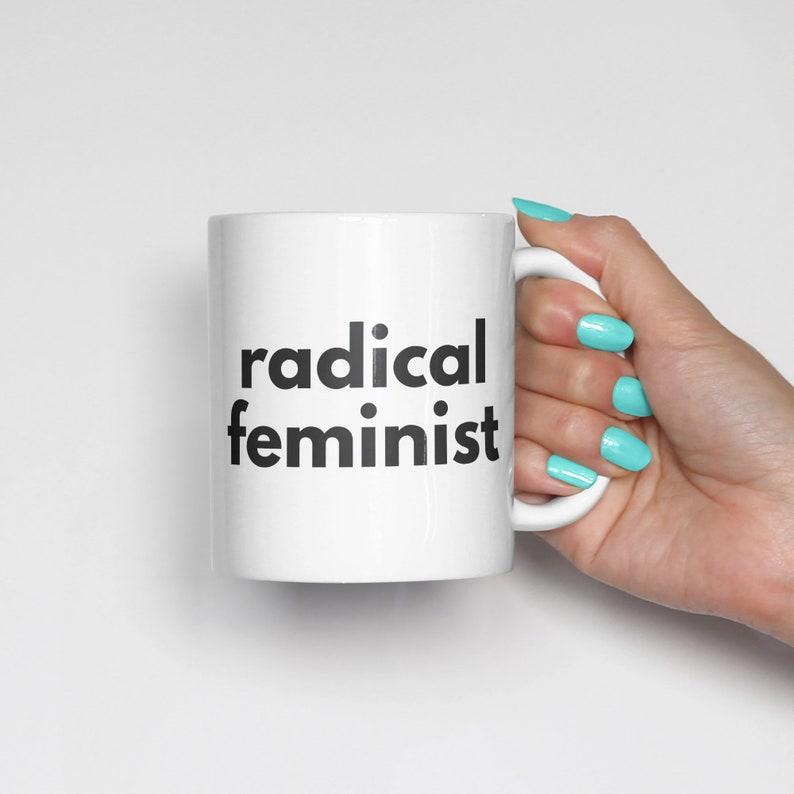 Radical Feminist Coffee Mug • Gift for Her • Feminist Gifts