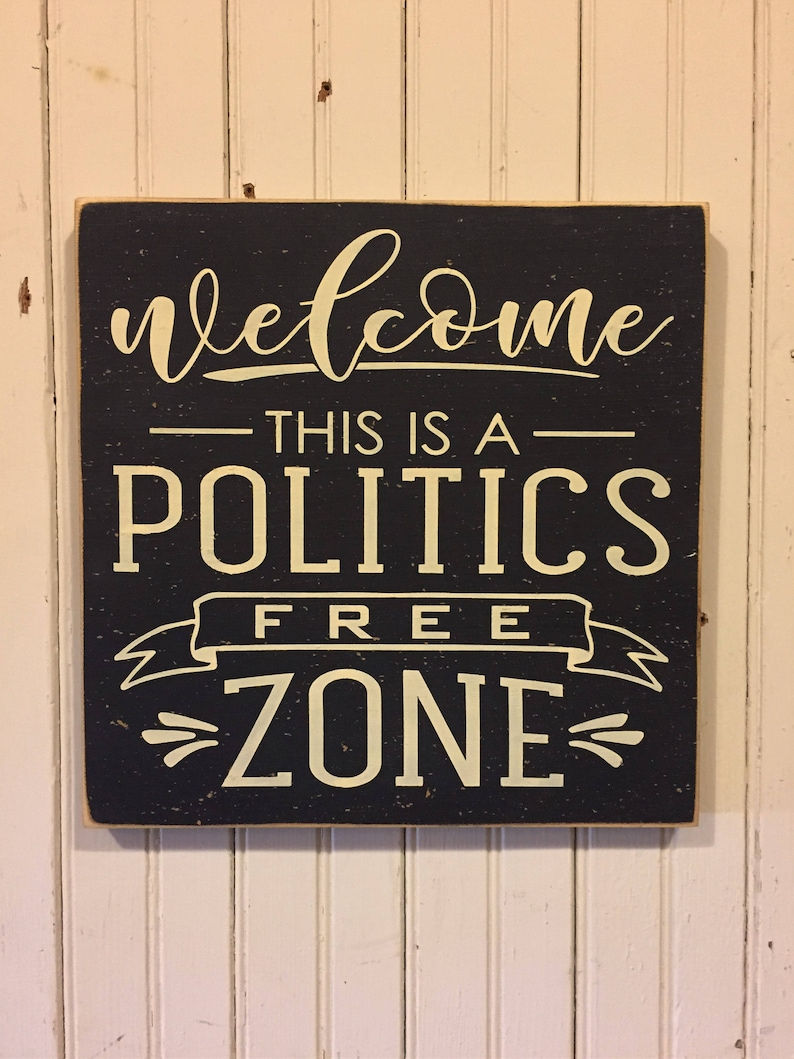 No Politics Sign Welcome This Is A Politics Free Zone Etsy