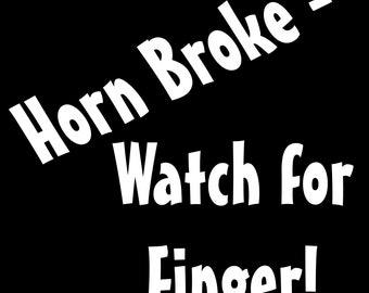 "Window Vinyl Decal  Funny ""Horn Broken - Watch for Finger"" Auto Car Bumper Sticker Decals DIY Decor Truck Banner Waterproof Wall 10x6 in."