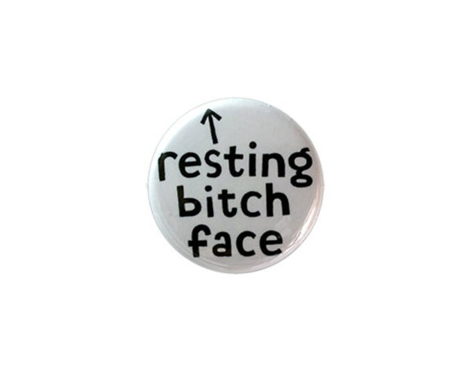 Resting Bitch Face in White...1 Inch Button or Magnet - Free Shipping