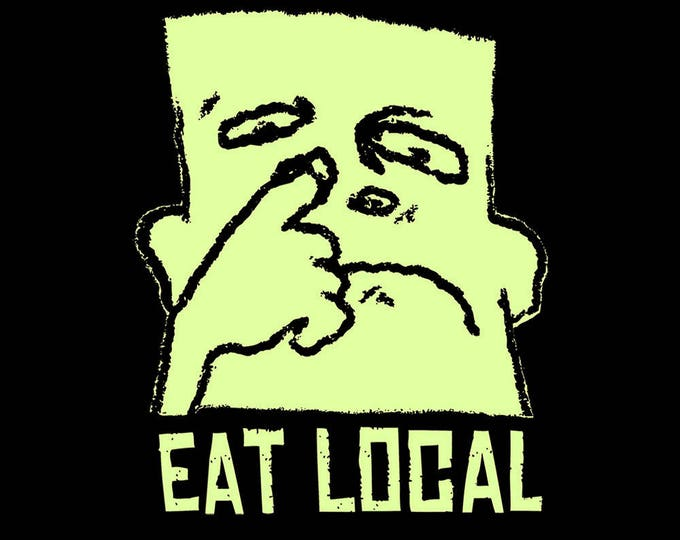 Eat Local T SHIRT Eat Local Sizes Small, Medium, Large and XL