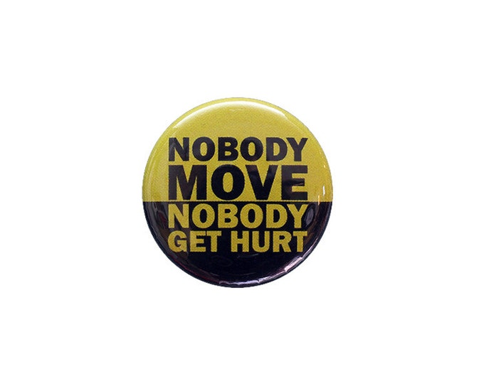 Nobody Move Button or Magnet - Ships Free