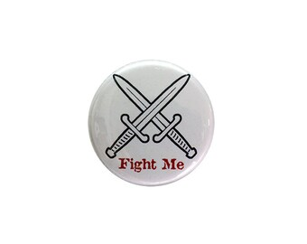 Fight Me Button or Magnet - Free Shipping