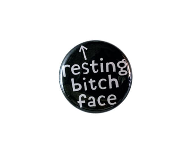 Resting Bitch Face in Black...1 Inch Button  or Magnet - Free Shipping