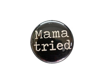Mama Tried 1 inch Button
