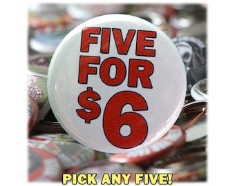 Choose Any 5 Buttons for 6 Dollars