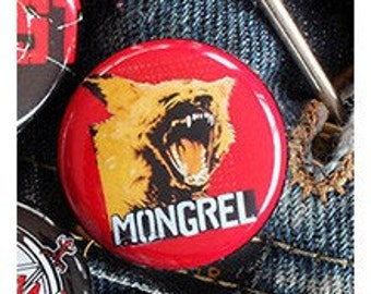 MONGREL 1 inch button or Magnet - Ships Free
