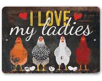 "Tin - I Love My Ladies - Metal Sign - 8""x12""/12""x18"" - Use indoor/outdoor - Funny Chicken Farm Decor"