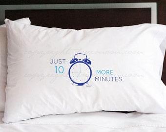 Ten More Minutes Pillowcase