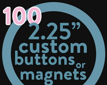 100 custom 2.25 inch button or magnet -  you pick the design!