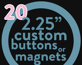 20 custom 2.25 inch button or magnet -  you pick the design!