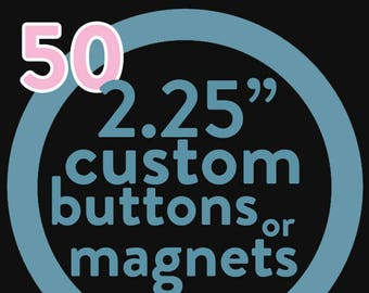 50 custom 2.25 inch button or magnet -  you pick the design!