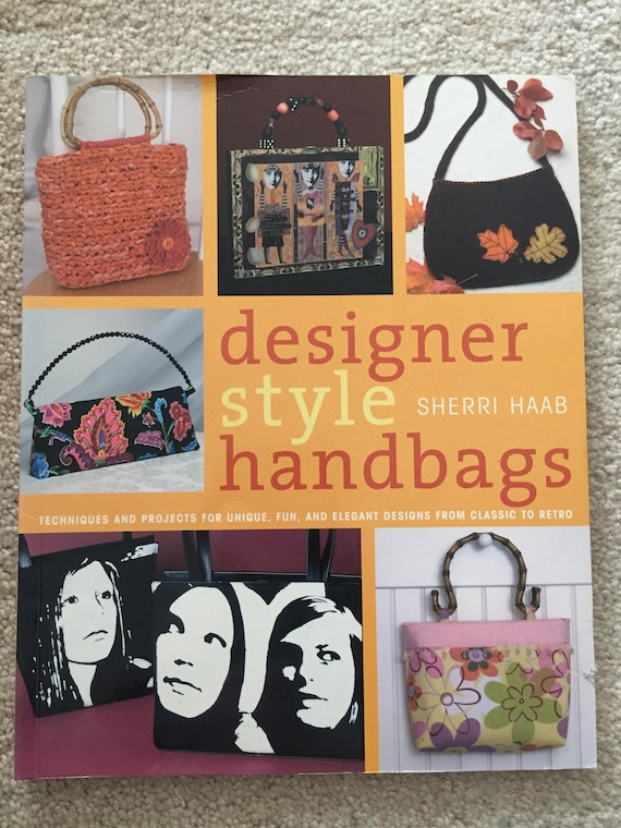 designer style handbags techniques and projects for unique fun and elegant designs from classic to retro