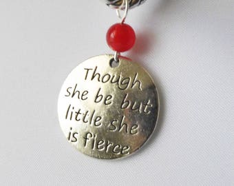 Though She Be But Little She Is Fierce - Single Handmade Stitch Marker - Fits Up to 6.5mm (10.5 US) - Limited Edition